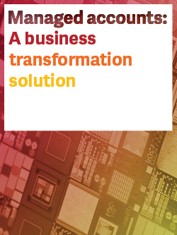 Managed accounts: A business transformation solution
